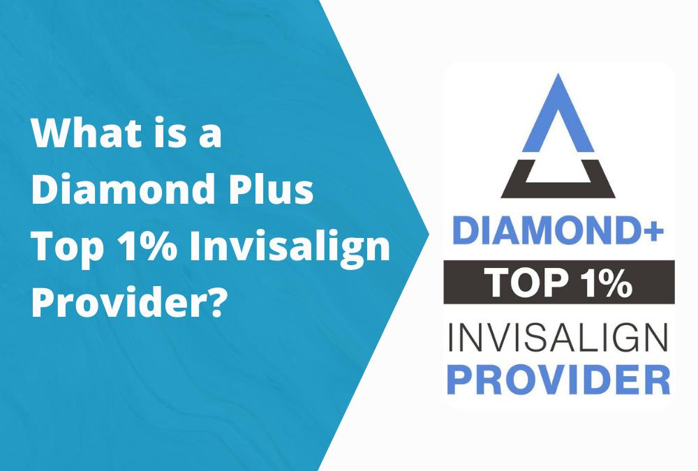 What is a Diamond Plus Top 1% Invisalign Provider?